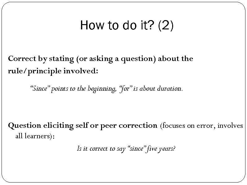 How to do it? (2) Correct by stating (or asking a question) about the
