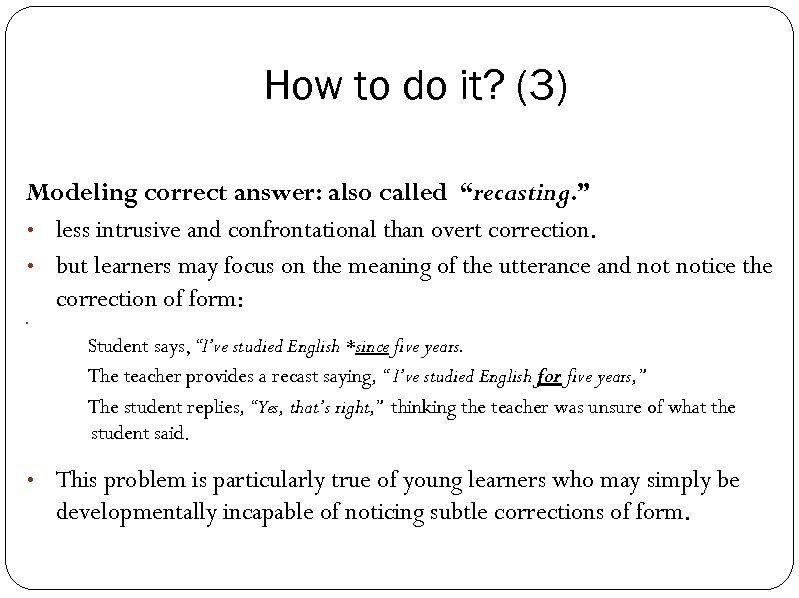 """How to do it? (3) Modeling correct answer: also called """"recasting. """" • less"""