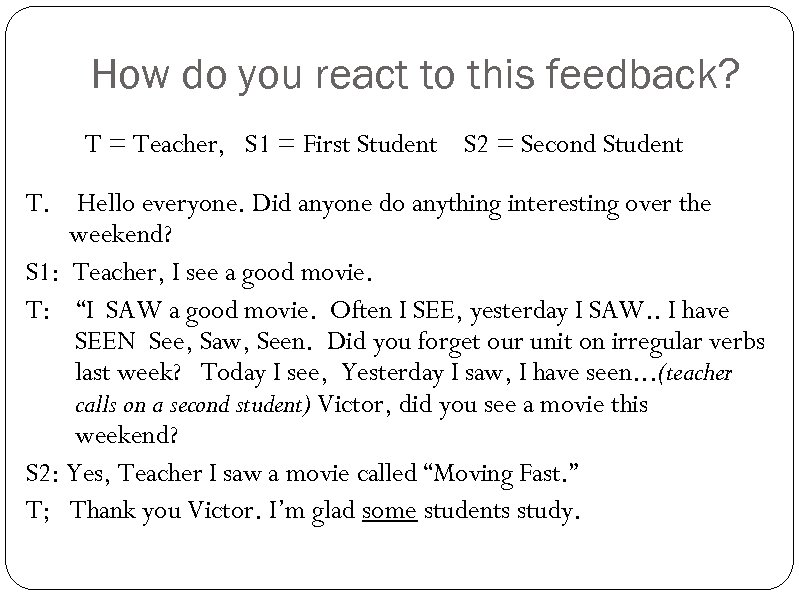How do you react to this feedback? T = Teacher, S 1 = First