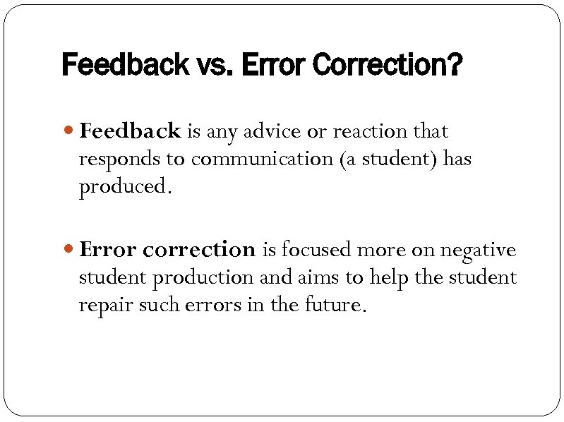 Feedback vs. Error Correction? Feedback is any advice or reaction that responds to communication