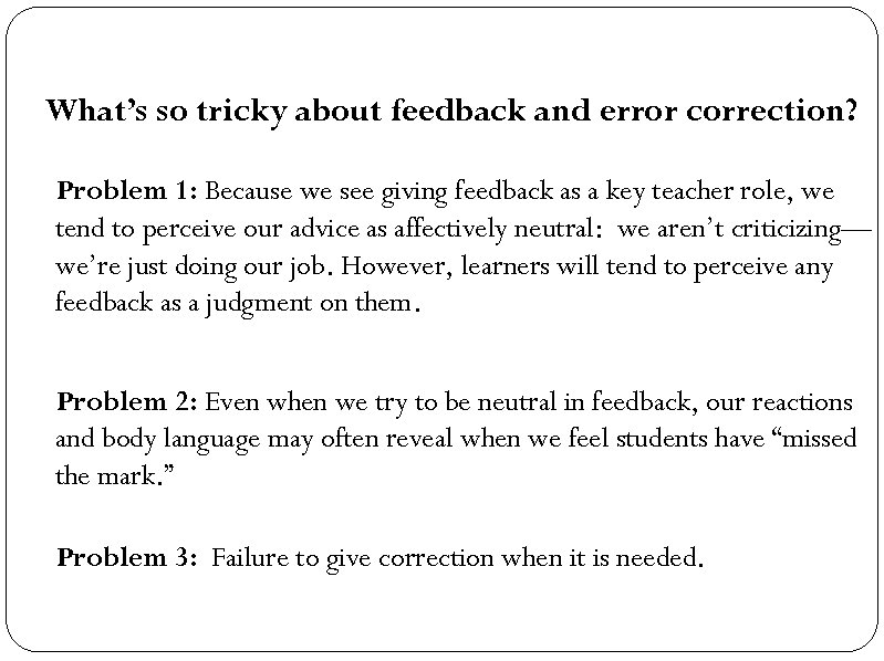 What's so tricky about feedback and error correction? Problem 1: Because we see giving