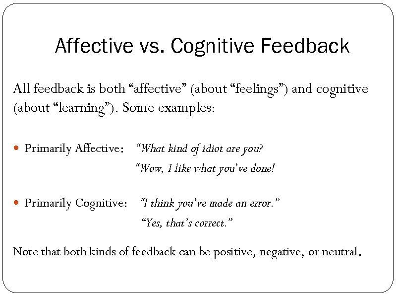 "Affective vs. Cognitive Feedback All feedback is both ""affective"" (about ""feelings"") and cognitive (about"