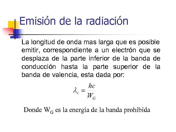 Emisión de la radiación La longitud de onda mas larga que es posible emitir,