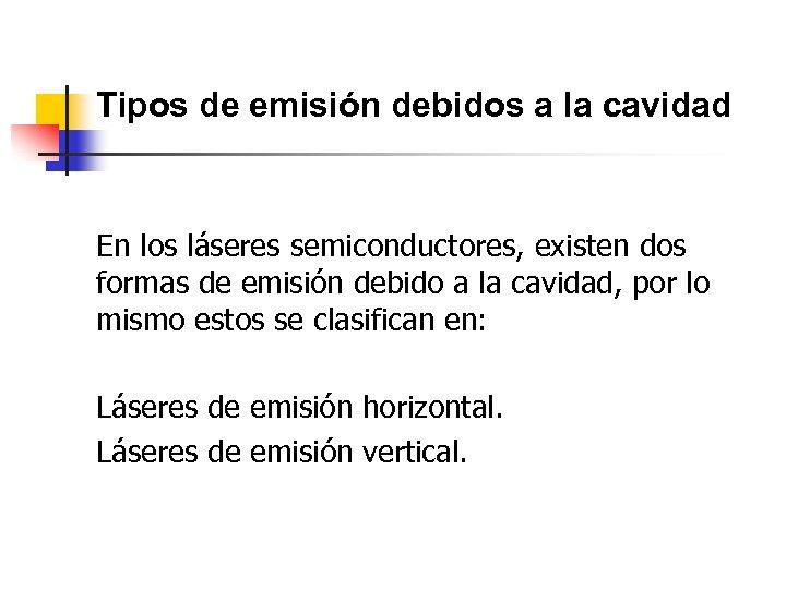 Tipos de emisión debidos a la cavidad En los láseres semiconductores, existen dos formas