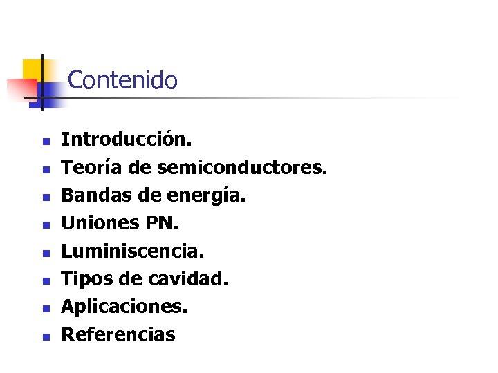 Contenido n n n n Introducción. Teoría de semiconductores. Bandas de energía. Uniones PN.