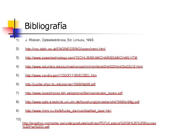 Bibliografía 1) J. Watson, Optoelectrónica, Ed. Limusa, 1993. 2) http: //vcs. abdn. ac. uk/ENGINEERING/lasers/semi.