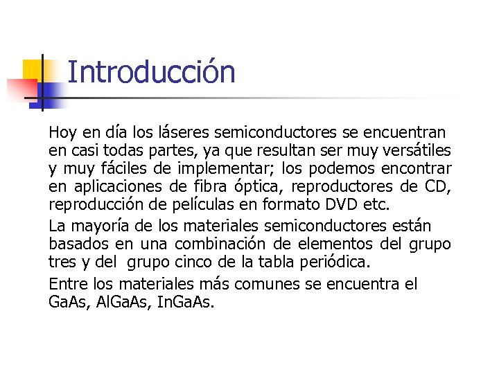 Introducción Hoy en día los láseres semiconductores se encuentran en casi todas partes, ya