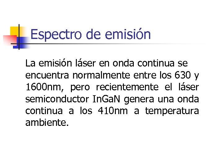 Espectro de emisión La emisión láser en onda continua se encuentra normalmente entre los