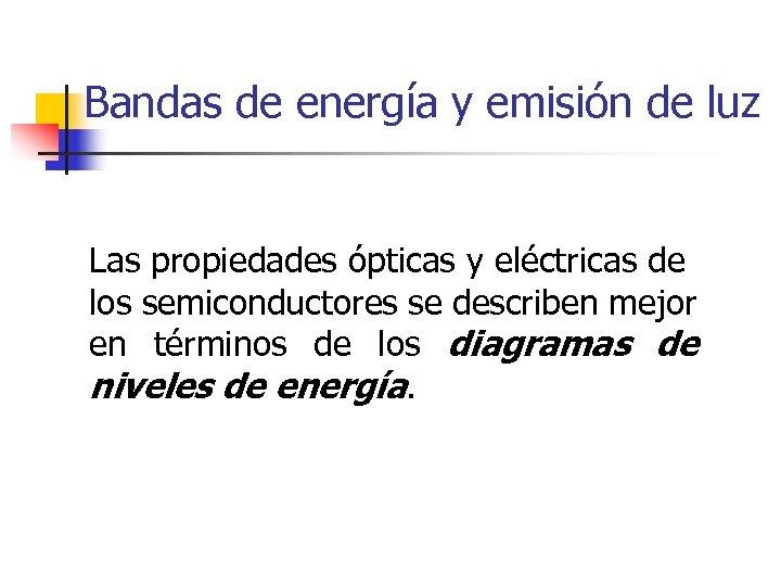 Bandas de energía y emisión de luz Las propiedades ópticas y eléctricas de los