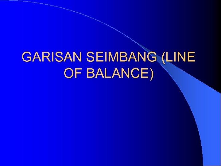 GARISAN SEIMBANG (LINE OF BALANCE)