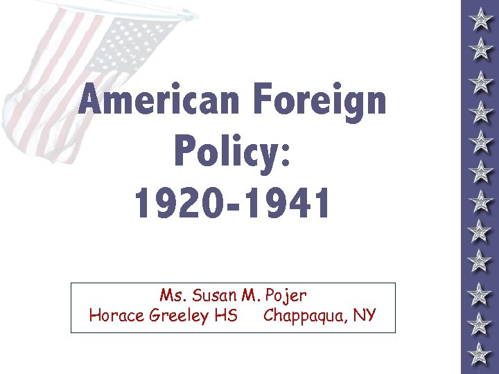 American Foreign Policy: 1920 -1941 Ms. Susan M. Pojer Horace Greeley HS Chappaqua, NY