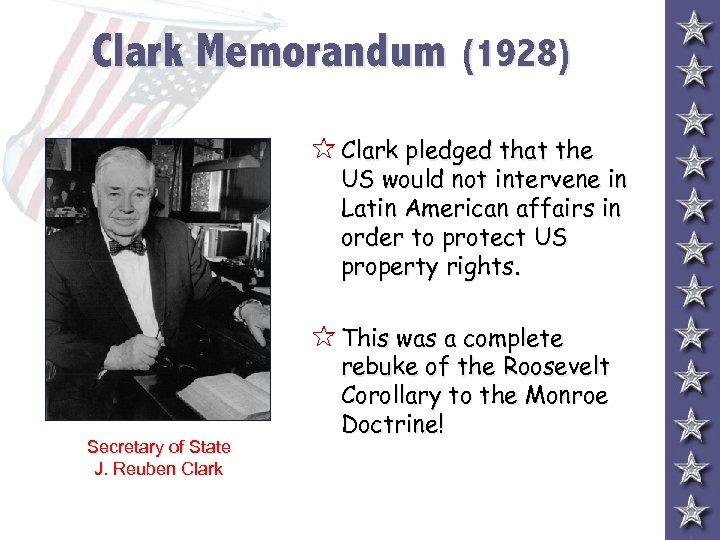 Clark Memorandum (1928) 5 Clark pledged that the US would not intervene in Latin