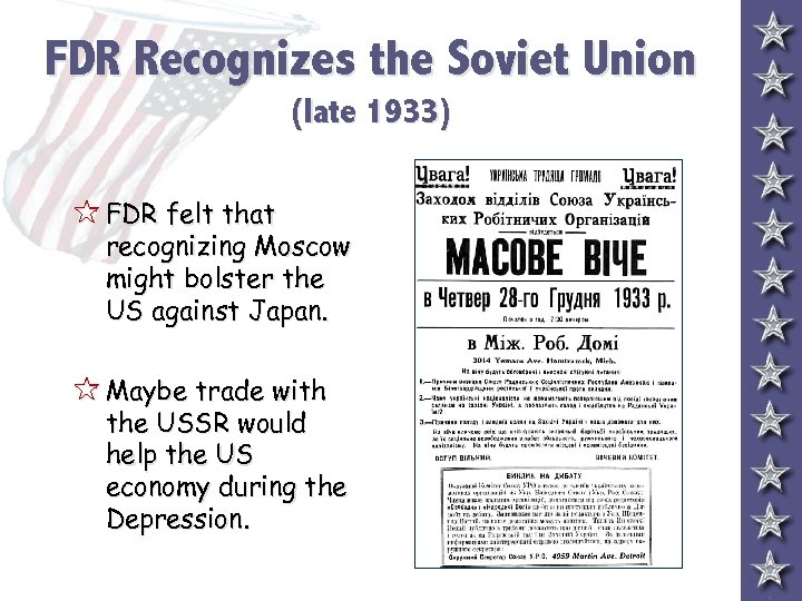 FDR Recognizes the Soviet Union (late 1933) 5 FDR felt that recognizing Moscow might