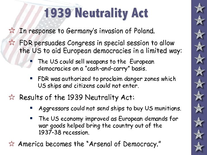 1939 Neutrality Act 5 In response to Germany's invasion of Poland. 5 FDR persuades