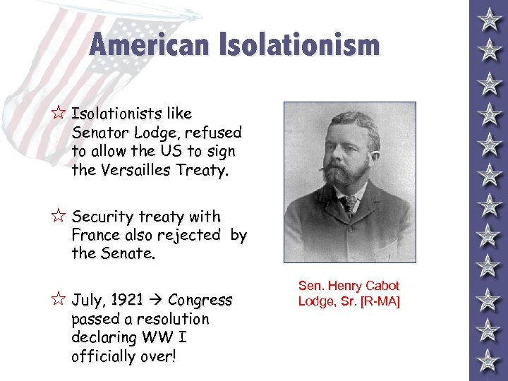 American Isolationism 5 Isolationists like Senator Lodge, refused to allow the US to sign