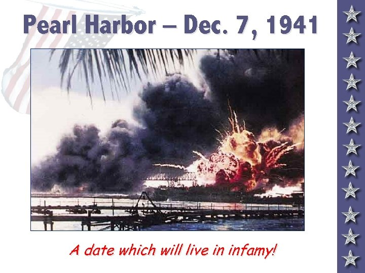 Pearl Harbor – Dec. 7, 1941 A date which will live in infamy!