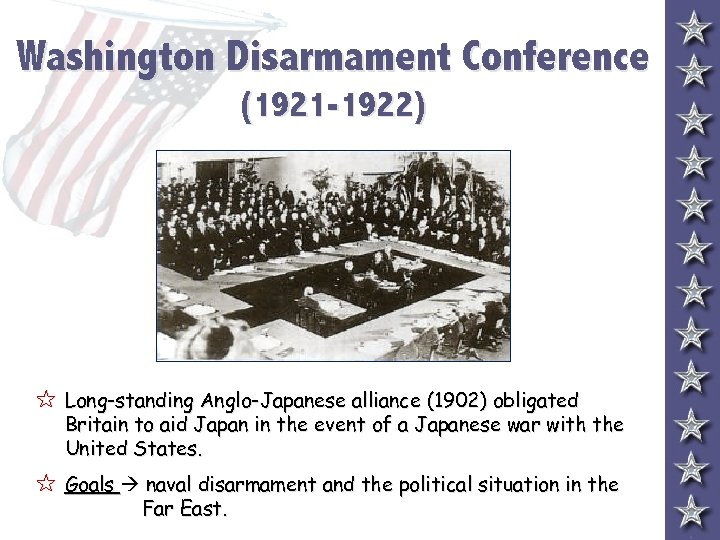 Washington Disarmament Conference (1921 -1922) 5 Long-standing Anglo-Japanese alliance (1902) obligated Britain to aid