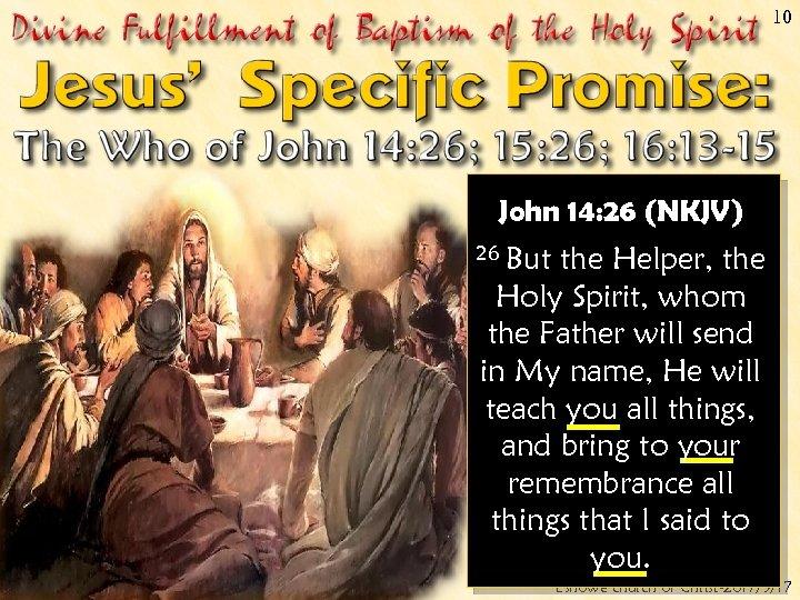 10 John 14: 26 (NKJV) 26 But the Helper, the Holy Spirit, whom the
