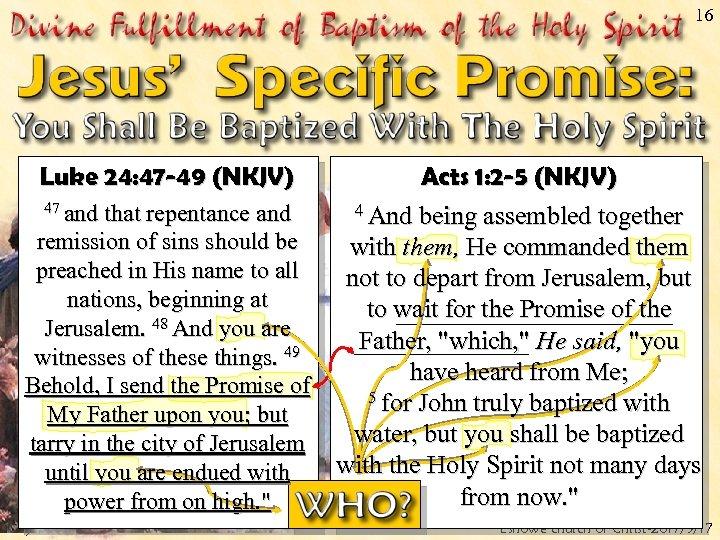 16 Luke 24: 47 -49 (NKJV) Acts 1: 2 -5 (NKJV) 47 and that