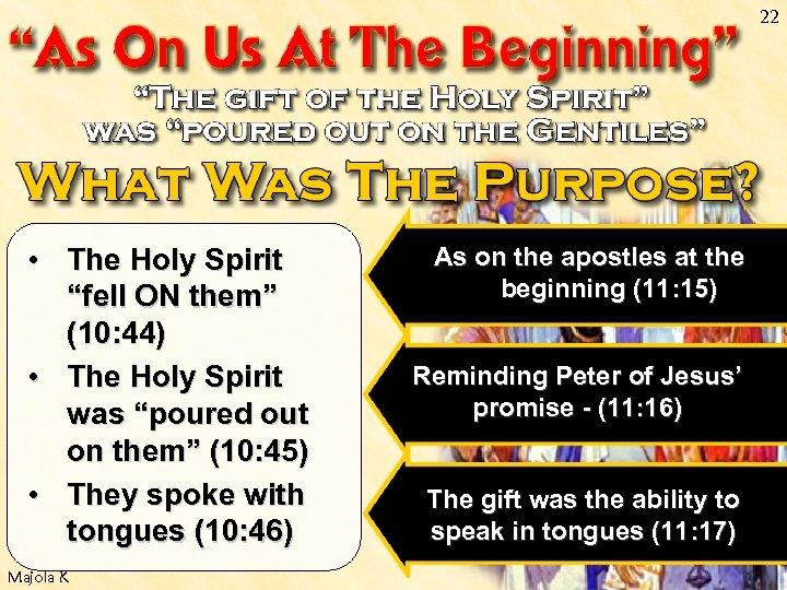 "22 • The Holy Spirit ""fell ON them"" (10: 44) • The Holy Spirit"