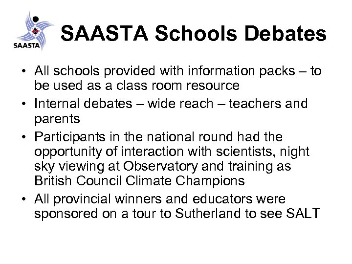 SAASTA Schools Debates • All schools provided with information packs – to be used