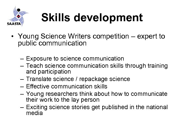 Skills development • Young Science Writers competition – expert to public communication – Exposure