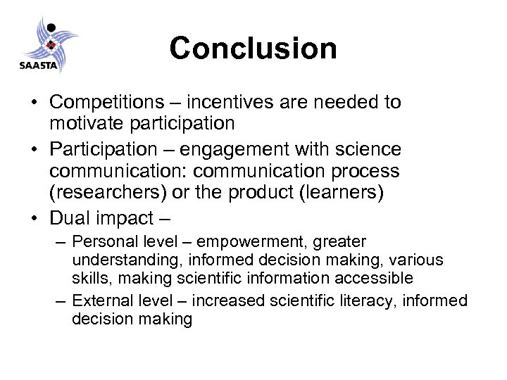 Conclusion • Competitions – incentives are needed to motivate participation • Participation – engagement