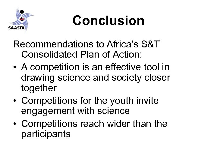 Conclusion Recommendations to Africa's S&T Consolidated Plan of Action: • A competition is an