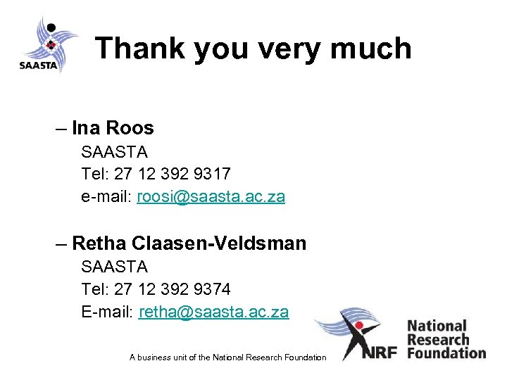 Thank you very much – Ina Roos SAASTA Tel: 27 12 392 9317 e-mail: