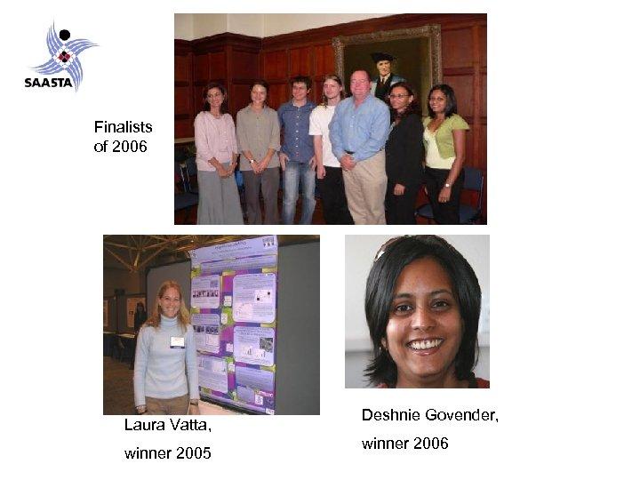 Finalists of 2006 Laura Vatta, winner 2005 Deshnie Govender, winner 2006