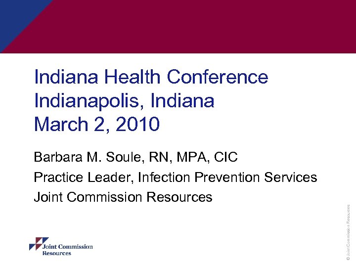 Indiana Health Conference Indianapolis, Indiana March 2, 2010 © Joint Commission Resources Barbara M.
