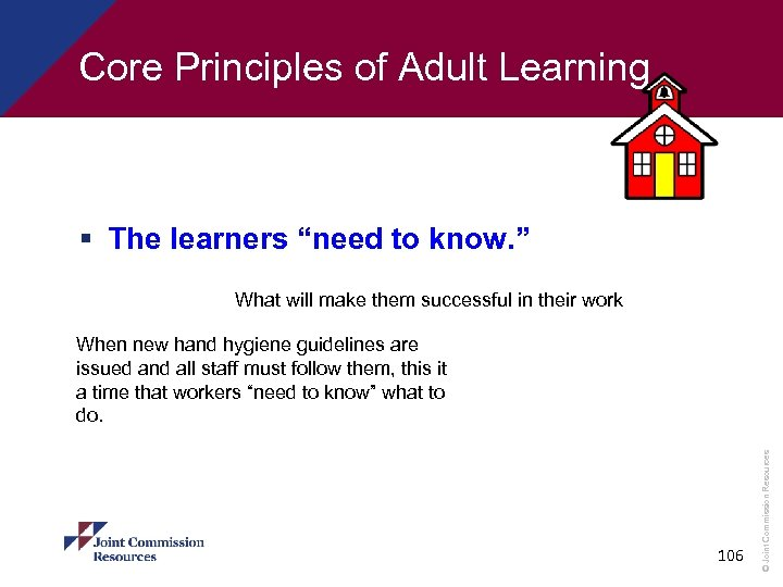 "Core Principles of Adult Learning § The learners ""need to know. "" What will"