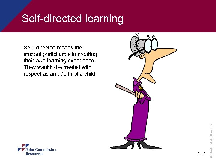 Self-directed learning 107 © Joint Commission Resources Self- directed means the student participates in