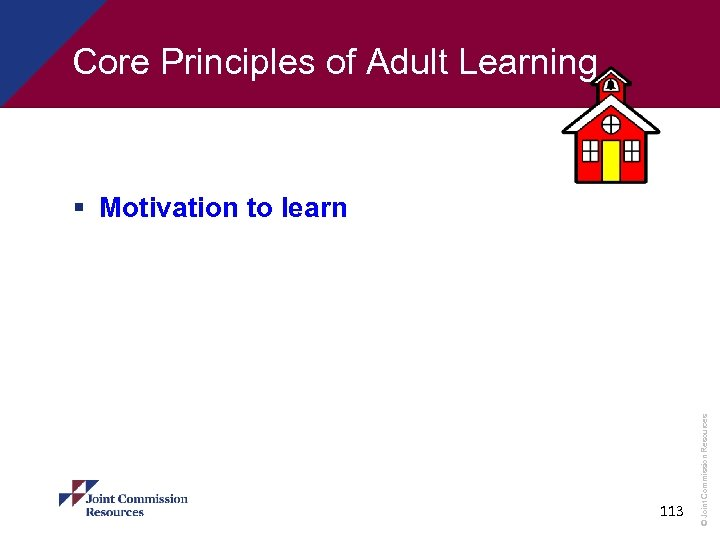 Core Principles of Adult Learning 113 © Joint Commission Resources § Motivation to learn