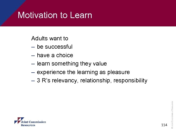 Motivation to Learn 114 © Joint Commission Resources Adults want to – be successful