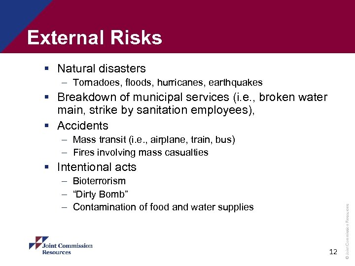 External Risks § Natural disasters – Tornadoes, floods, hurricanes, earthquakes § Breakdown of municipal