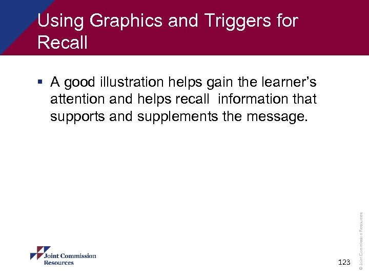 Using Graphics and Triggers for Recall 123 © Joint Commission Resources § A good