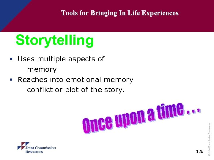 Tools for Bringing In Life Experiences Storytelling 126 © Joint Commission Resources § Uses
