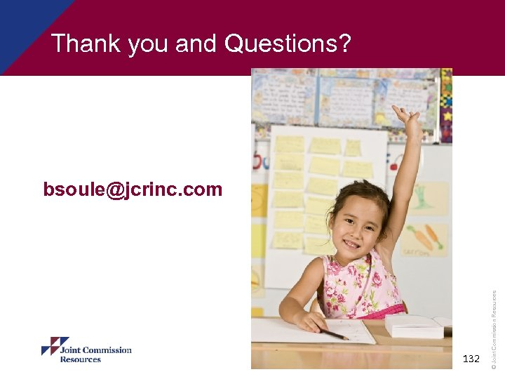Thank you and Questions? 132 © Joint Commission Resources bsoule@jcrinc. com