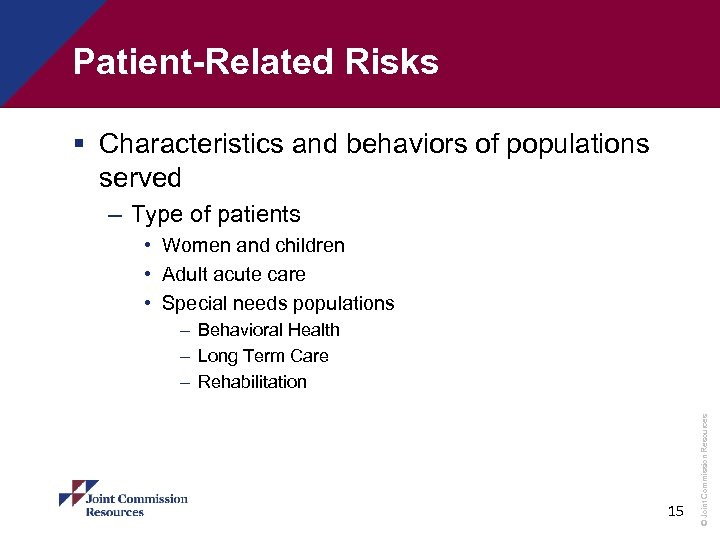 Patient-Related Risks § Characteristics and behaviors of populations served – Type of patients •
