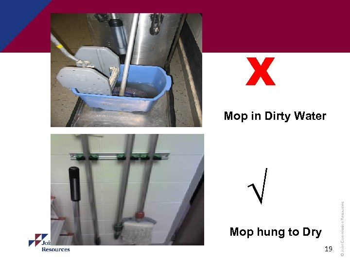 Х √ Mop hung to Dry 19 © Joint Commission Resources Mop in Dirty