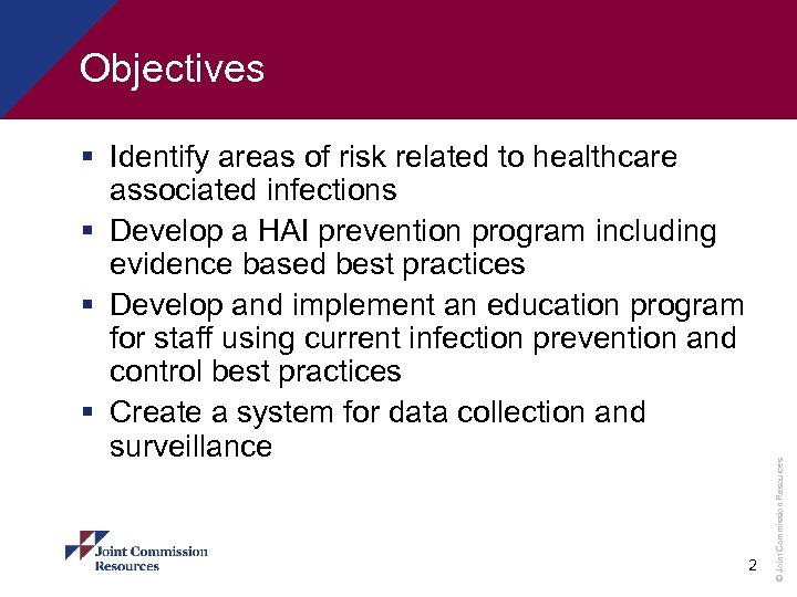 § Identify areas of risk related to healthcare associated infections § Develop a HAI