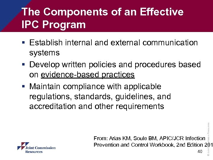 The Components of an Effective IPC Program © Joint Commission Resources § Establish internal
