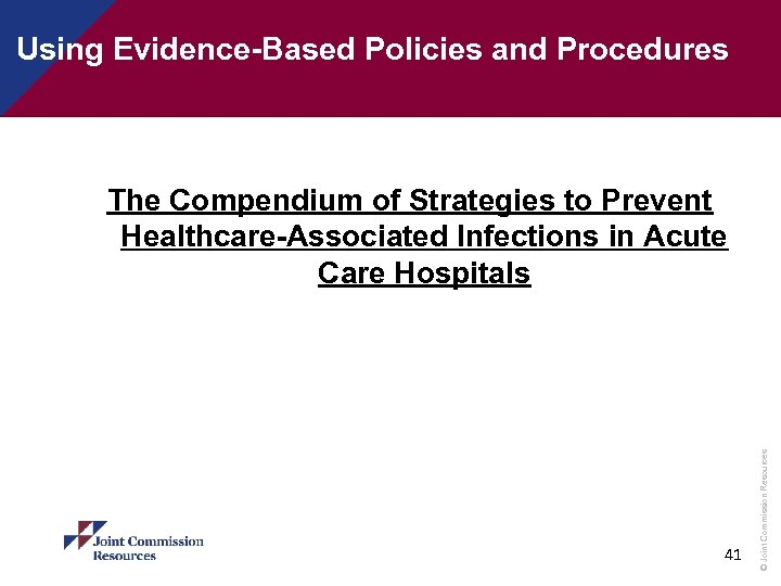 Using Evidence-Based Policies and Procedures 41 © Joint Commission Resources The Compendium of Strategies