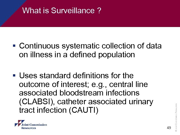 What is Surveillance ? § Uses standard definitions for the outcome of interest; e.