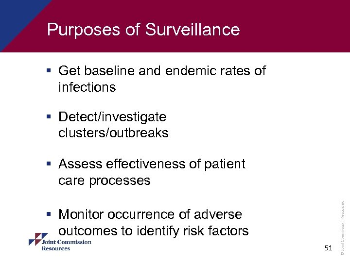Purposes of Surveillance § Get baseline and endemic rates of infections § Detect/investigate clusters/outbreaks