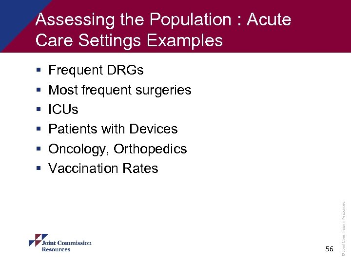 Assessing the Population : Acute Care Settings Examples Frequent DRGs Most frequent surgeries ICUs