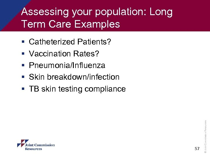 Assessing your population: Long Term Care Examples Catheterized Patients? Vaccination Rates? Pneumonia/Influenza Skin breakdown/infection