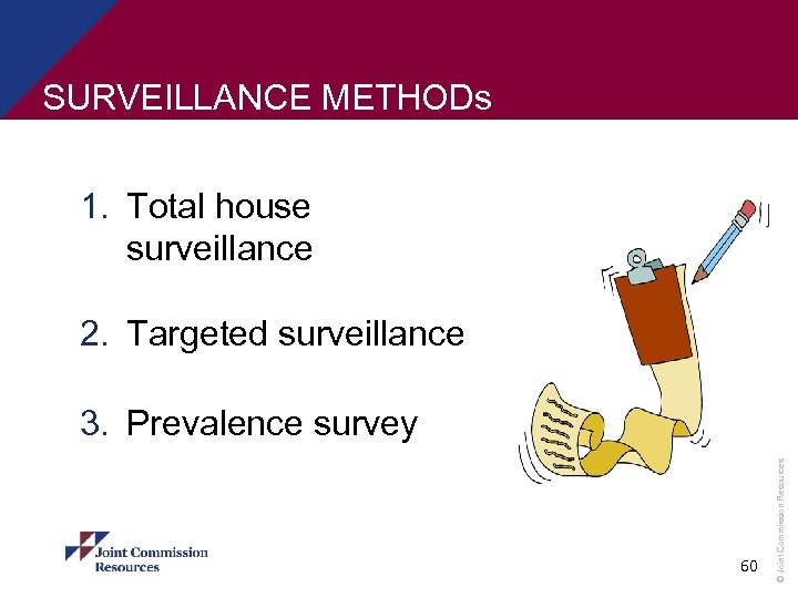 SURVEILLANCE METHODs 1. Total house surveillance 2. Targeted surveillance 60 © Joint Commission Resources