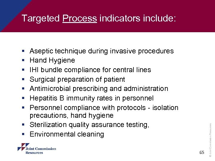 Targeted Process indicators include: Aseptic technique during invasive procedures Hand Hygiene IHI bundle compliance